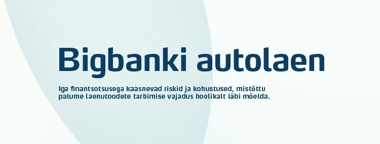 BIGBANK AUTOLAEN: autolaen €15 000 ilma kaskota